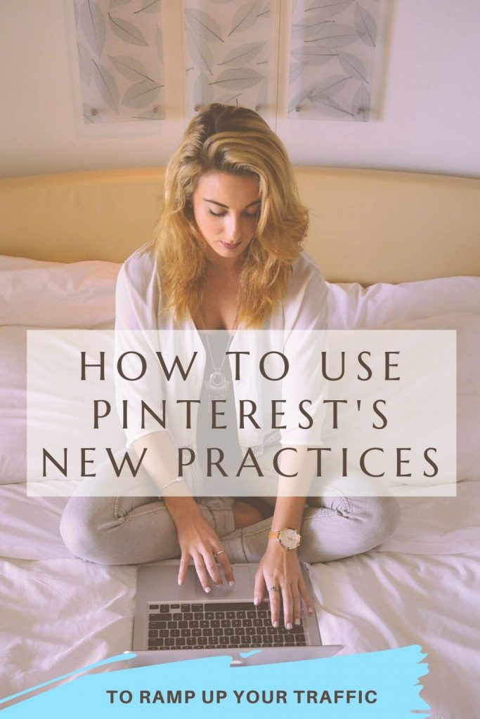 How to Use Pinterest's New Practices to Ramp Up Your Traffic